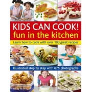 Kids Can Cook! Fun in the Kitchen: Learn How to Cook with Over 100 Great Recipes: Illustrated Step by Step with 175 Photographs