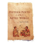 Fifteen Poets of the Aztec World by Miguel Leon-Portilla
