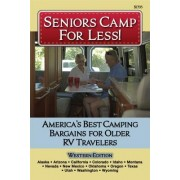 Seniors Camp for Less: America S Best Bargains for Older RV Travelers Featuring Campgrounds in Alaska, California, Colorado, Idaho, Montana,