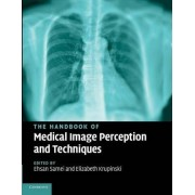 The Handbook of Medical Image Perception and Techniques by Ehsan Samei