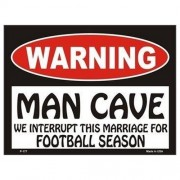 """Sign - Warning Man Cave - We Interupt This Marriage For Football Season """
