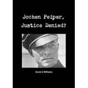 Jochen Peiper, Justice Denied by David G Williams