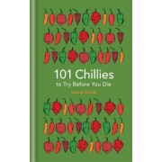 101 Chillies to Try Before You Die by David Floyd