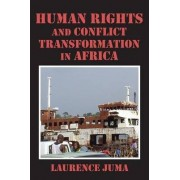 Human Rights and Conflict Transformation in Africa by Lawrence Juma