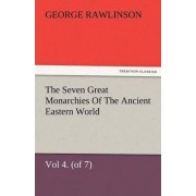 The Seven Great Monarchies of the Ancient Eastern World, Vol 4. (of 7) by George Rawlinson