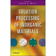 Solution Processing of Inorganic Materials by David Mitzi