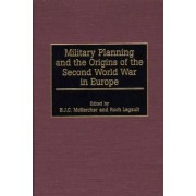 Military Planning and the Origins of the Second World War in Europe by Roch Legault