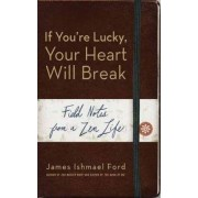 If You'Re Lucky, Your Heart Will Break by James Ishmael Ford