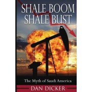Shale Boom, Shale Bust by Dan Dicker