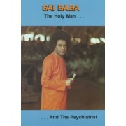 Sai Baba the Holy Man and the Psychiatrist by M.D. Samuel H. Sandweiss