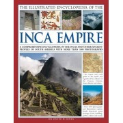 The Illustrated Encyclopedia of the Inca Empire: A Comprehensive Encyclopedia of the Incas and Other Ancient Peoples of South America with More Than 1