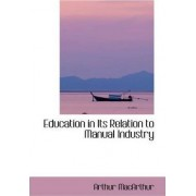 Education in Its Relation to Manual Industry by Arthur MacArthur