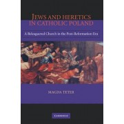 Jews and Heretics in Catholic Poland by Magda Teter