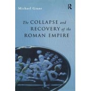 The Collapse and Recovery of the Roman Empire by Michael Grant