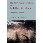 The New Age Movement and the Biblical Worldview by John P. Newport