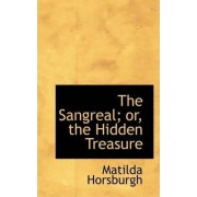 The Sangreal; Or, the Hidden Treasure by Matilda Horsburgh