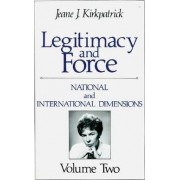 Legitimacy and Force: State Papers and Current Perspectives: National and International Dimensions Volume 2 by Jeane J. Kirkpatrick