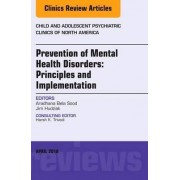 Prevention of Mental Health Disorders: Principles and Implementation, an Issue of Child and Adolescent Psychiatric Clinics of North America by Aradhana Bela Sood
