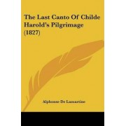 The Last Canto Of Childe Harold's Pilgrimage (1827) by Alphonse De Lamartine