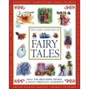 The Classic Collection of Fairy Tales: From the Brothers Grimm & Hans Christian Andersen