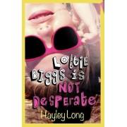 Lottie Biggs is (Not) Desperate by Hayley Long