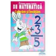Prima mea carte de matematica - Coloram si invatam
