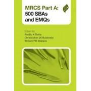 MRCS Part A: 500 SBAs and EMQs by Pradip K. Datta