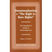 Denationalization Vs. The Right to Have Rights by Henry S. Matteo