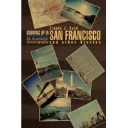 Growing Up in San Francisco and Other Stories by Claude J Boyd
