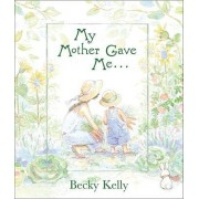 My Mother Gave Me . . . by Becky Kelly