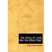 The Story of Louis Riel by Joseph Edmund Collins