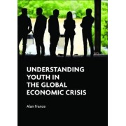 Understanding Youth in the Global Economic Crisis by Alan France