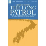The Long Patrol - A Novel of Light Horsemen from Gallipoli to the Palestine Campaign of the First World War by George Berrie