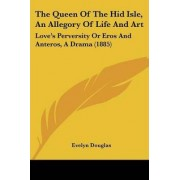 The Queen of the Hid Isle, an Allegory of Life and Art by Evelyn Douglas