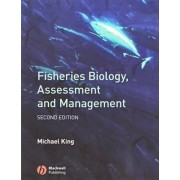 Fisheries Biology, Assessment and Management 2E by Michael King