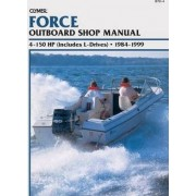 Force Outboard Shop Manual: 4-150 HP (includes L-drives), 1984-1999 (Clymer Marine Repair) by Clymer Publications