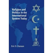 Religion and Politics in the International System Today by Eric O. Hanson