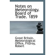 Notes on Meteorology. Board of Trade. 1859 by Great Britain Meteorological Office