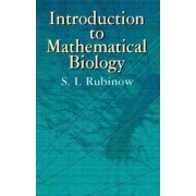 Introduction to Mathematical Biology by S. Isaac Rubinow