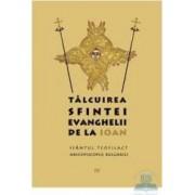Talcuirea Sfintei Evanghelii de la Ioan - Sfantul Teofilact arhiepiscopul Bulgariei