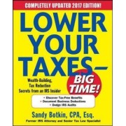 Lower Your Taxes - BIG TIME! 2017-2018 Edition: Wealth Building, Tax Reduction Secrets from an IRS Insider by Sandy Botkin