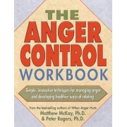 The Anger Control Workbook: Getting Through Treatment and Getting Back to Your Life, Paperback