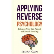 Applying Reverse Psychology - Enhance Your Sex Appeal and Social Standing by Stefan Amber Cain