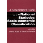 A Researcher's Guide to the National Statistics Socio-Economic Classification by David Rose