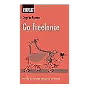 Go Freelance: How to Succeed at Being Your Own Boss