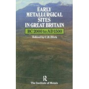 Early Metallurgical Sites in Great Britain by C.R. Blick