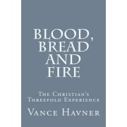 Blood, Bread and Fire by Vance Havner