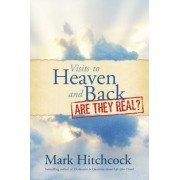 Visits to Heaven and Back: Are They Real? by Mark Hitchcock