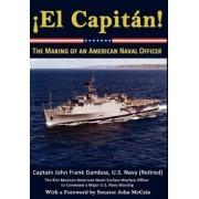 El Capitan! the Making of an American Naval Officer by John Frank Gamboa