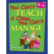 You Can't Teach a Class You Can't Manage by Donna Whyte